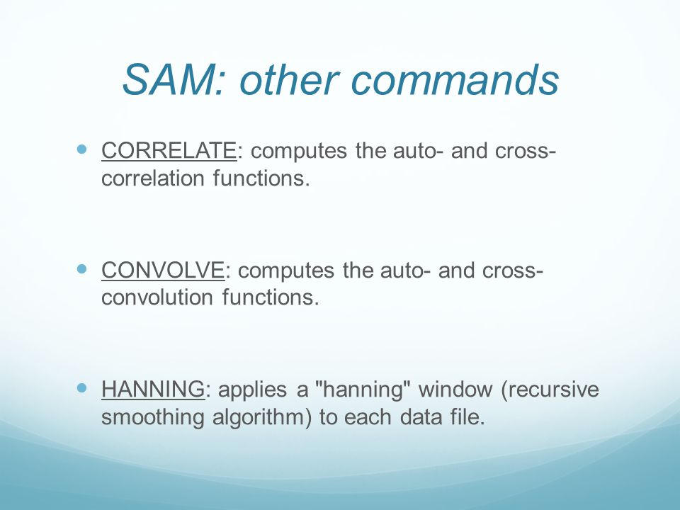 SAM: other commands CORRELATE: computes the auto- and cross- correlation functions. CONVOLVE: computes the auto- and cross- convolution functions. HAN