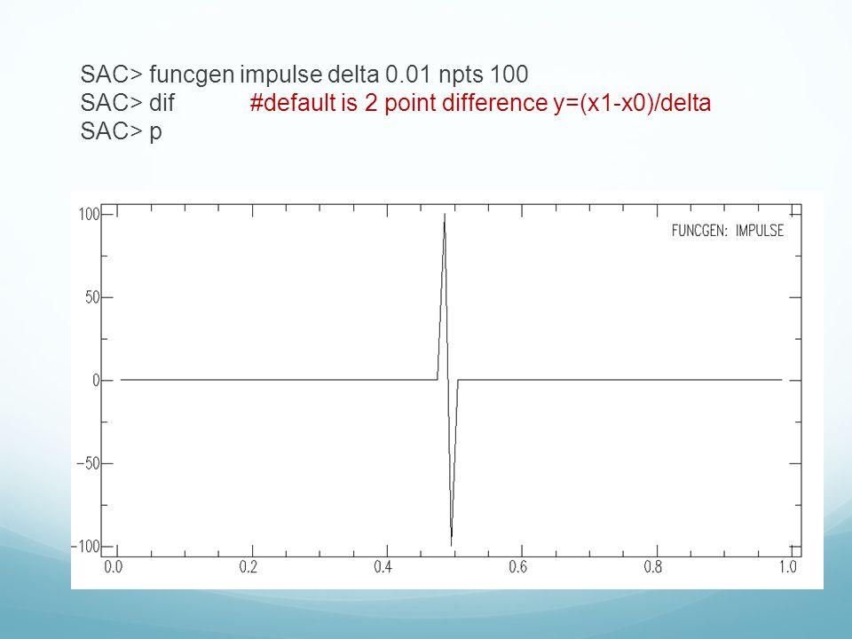 SAC> funcgen impulse delta 0.01 npts 100 SAC> dif#default is 2 point difference y=(x1-x0)/delta SAC> p