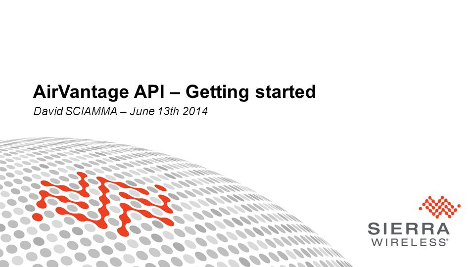 1Proprietary and Confidential AirVantage API – Getting started David SCIAMMA – June 13th 2014