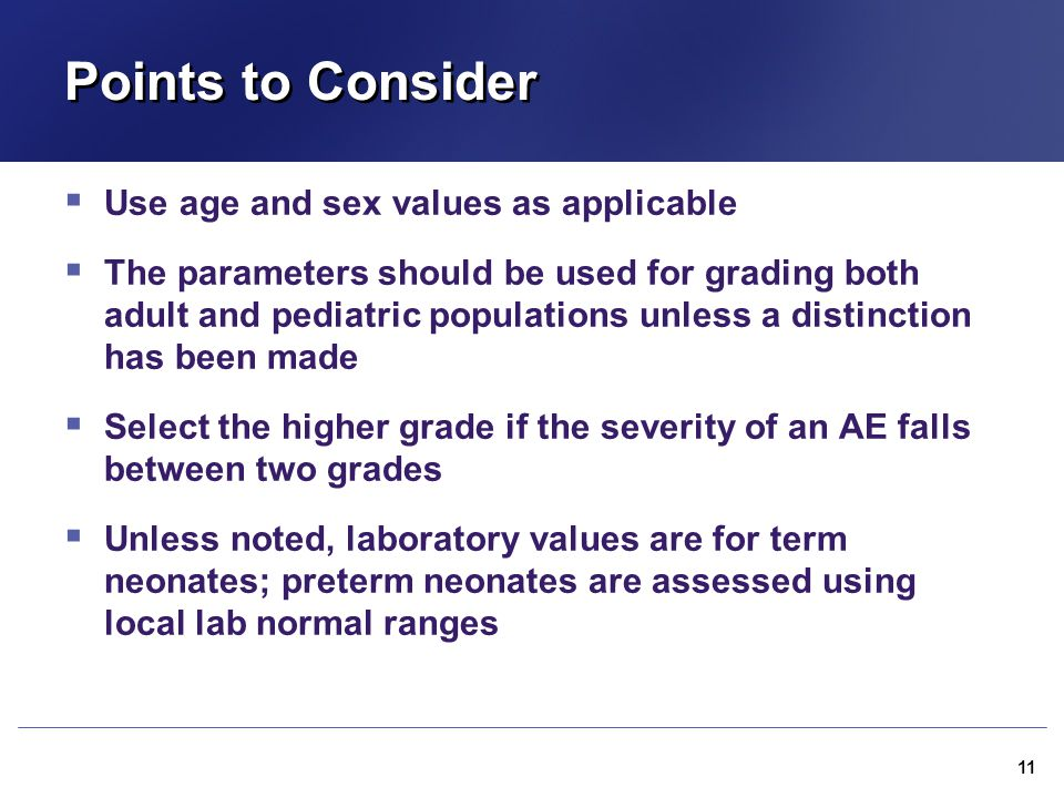 Points to Consider  Use age and sex values as applicable  The parameters should be used for grading both adult and pediatric populations unless a di
