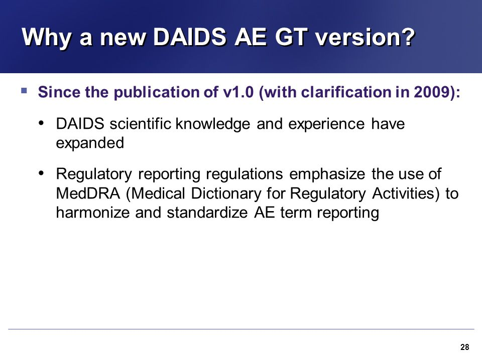 Why a new DAIDS AE GT version?  Since the publication of v1.0 (with clarification in 2009): DAIDS scientific knowledge and experience have expanded R