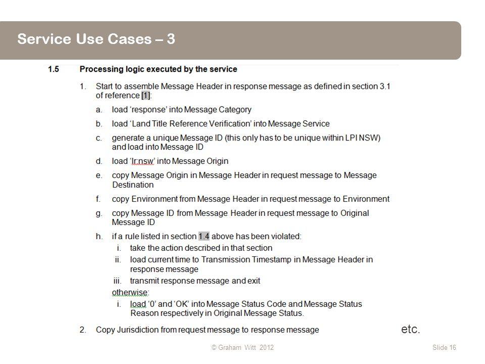 Service Use Cases – 3 etc. © Graham Witt 2012Slide 16