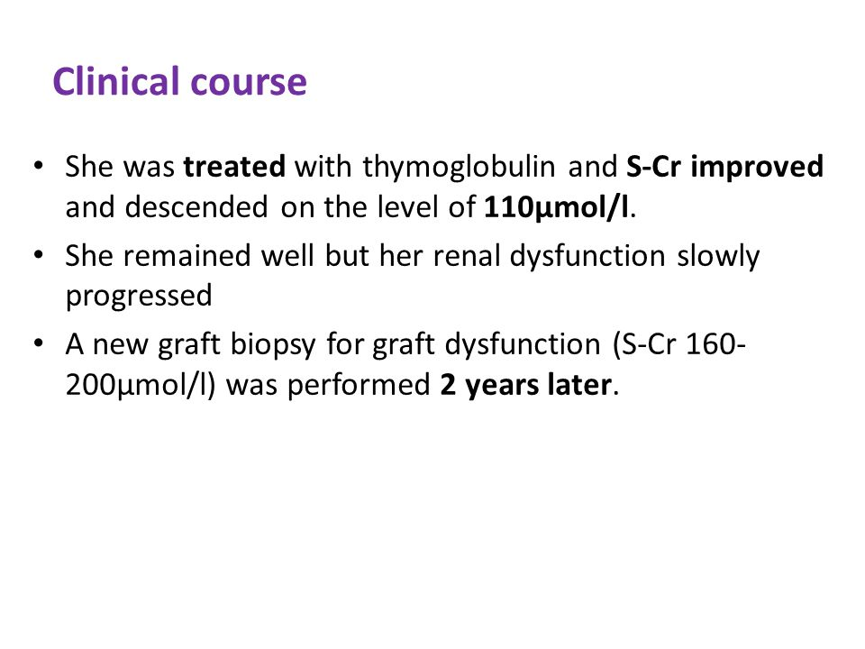 Clinical course She was treated with thymoglobulin and S-Cr improved and descended on the level of 110μmol/l.