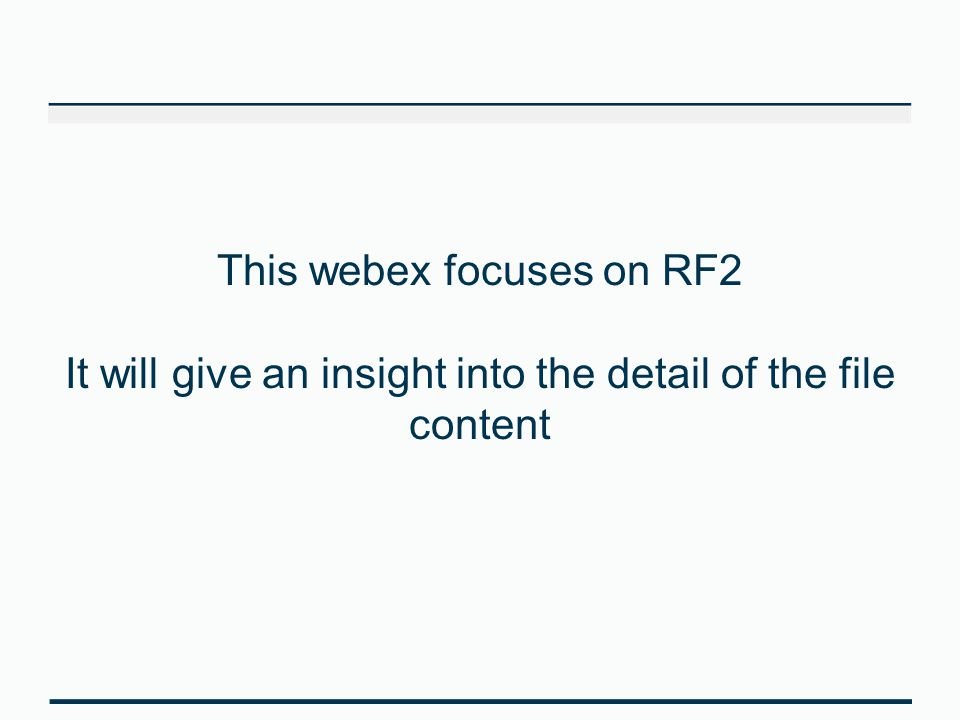 This webex focuses on RF2 It will give an insight into the detail of the file content