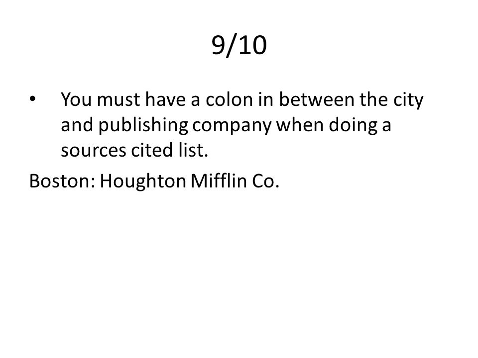 9/10 You must have a colon in between the city and publishing company when doing a sources cited list.