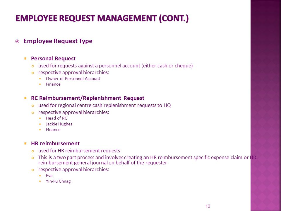  Employee Request Type  Personal Request used for requests against a personnel account (either cash or cheque) respective approval hierarchies: Owne