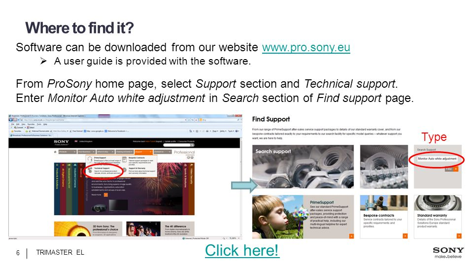 Where to find it? TRIMASTER EL 6 Software can be downloaded from our website www.pro.sony.euwww.pro.sony.eu  A user guide is provided with the softwa