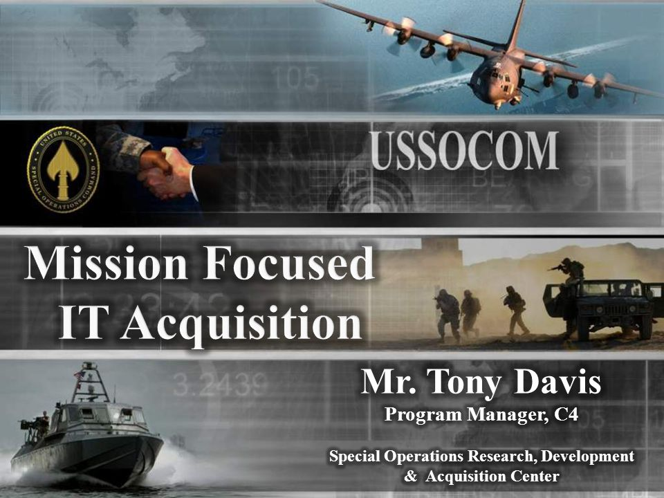No fail mission – provide effective, wide-ranging, time-sensitive capabilities to our widely dispersed and often isolated special operations forces