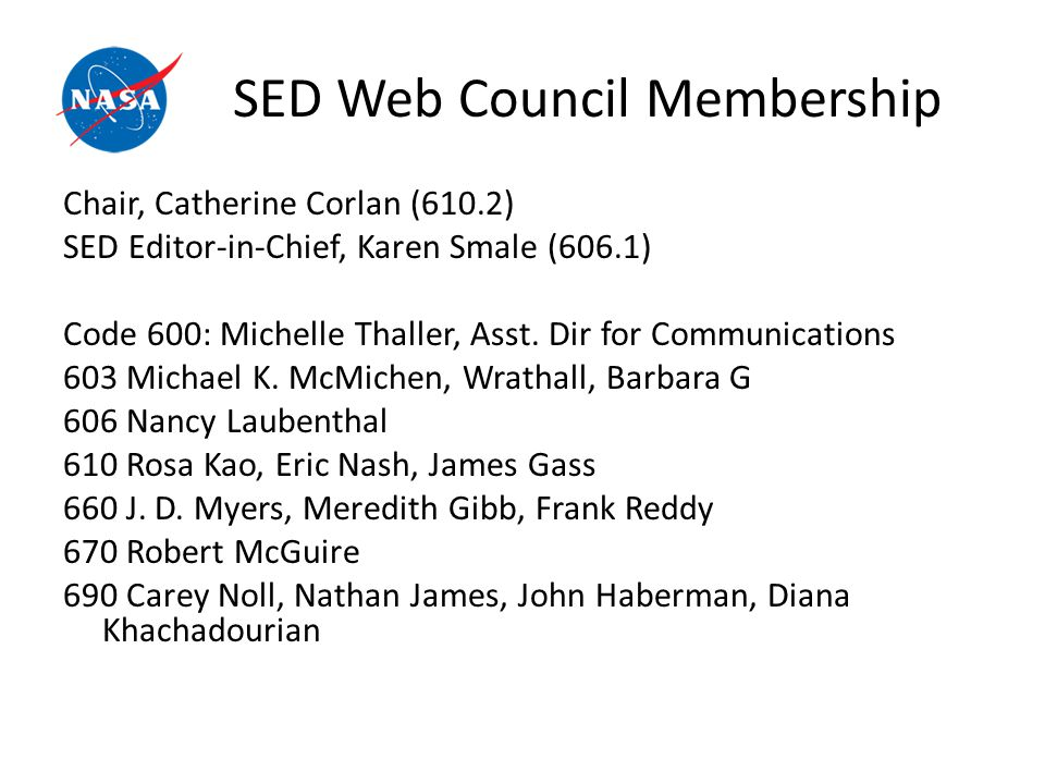 SED Web Council Membership Chair, Catherine Corlan (610.2) SED Editor-in-Chief, Karen Smale (606.1) Code 600: Michelle Thaller, Asst.