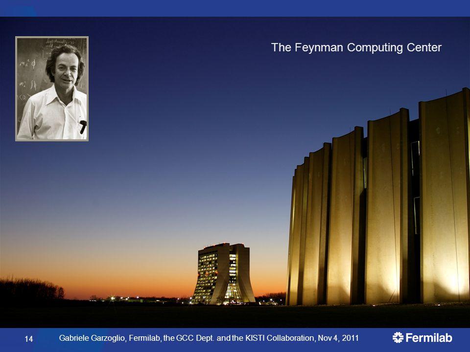 Gabriele Garzoglio, Fermilab, the GCC Dept. and the KISTI Collaboration, Nov 4, 2011 The Feynman Computing Center 14