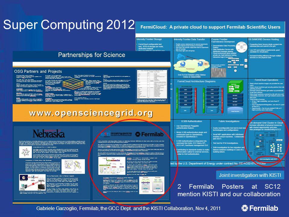 Gabriele Garzoglio, Fermilab, the GCC Dept. and the KISTI Collaboration, Nov 4, 2011 Super Computing 2012 2 Fermilab Posters at SC12 mention KISTI and