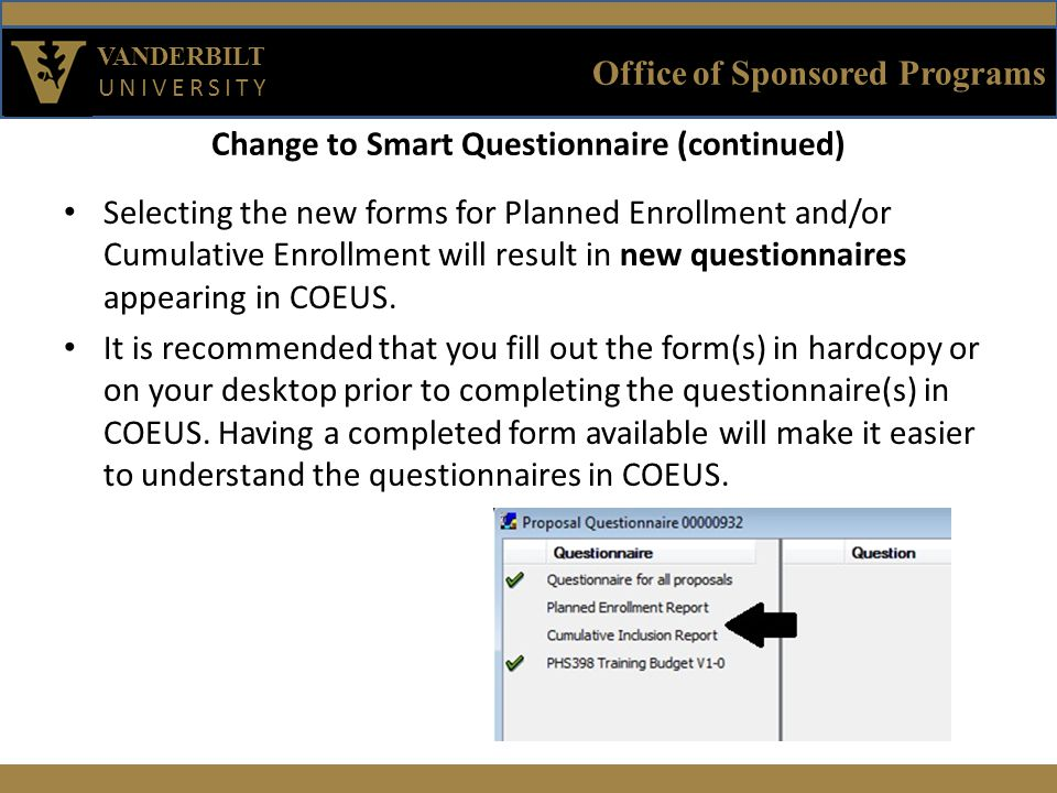 Office of Sponsored Programs VANDERBILT UNIVERSITY Change to Smart Questionnaire (continued) Selecting the new forms for Planned Enrollment and/or Cum