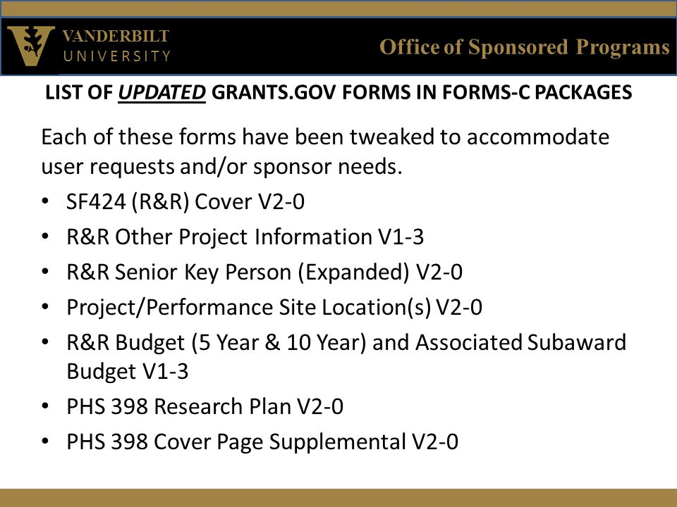 Office of Sponsored Programs VANDERBILT UNIVERSITY LIST OF UPDATED GRANTS.GOV FORMS IN FORMS-C PACKAGES Each of these forms have been tweaked to accommodate user requests and/or sponsor needs.