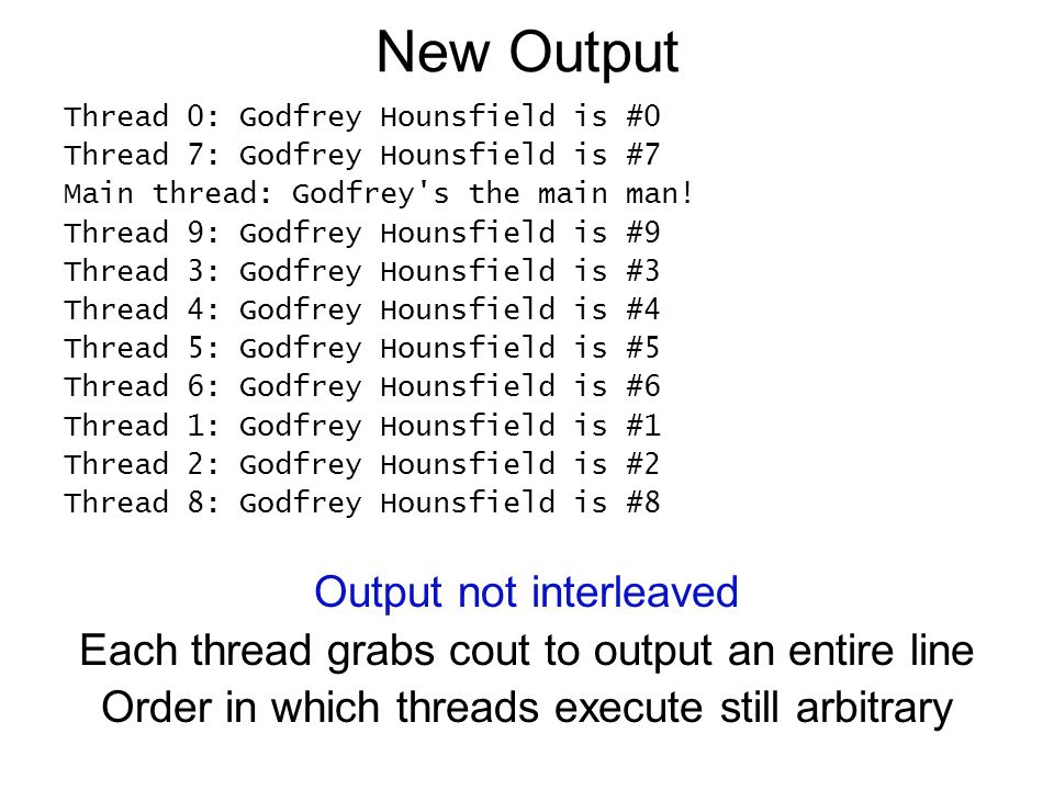 New Output Thread 0: Godfrey Hounsfield is #0 Thread 7: Godfrey Hounsfield is #7 Main thread: Godfrey s the main man.