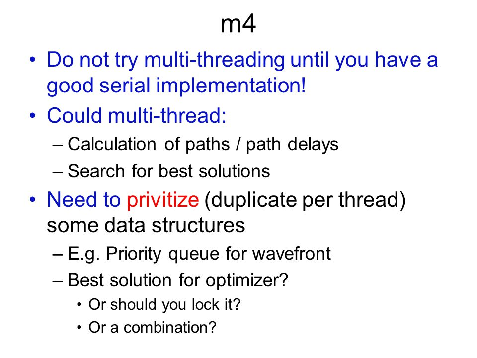 m4 Do not try multi-threading until you have a good serial implementation.