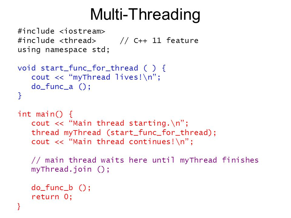 "Multi-Threading #include #include // C++ 11 feature using namespace std; void start_func_for_thread ( ) { cout << ""myThread lives!\n""; do_func_a (); }"
