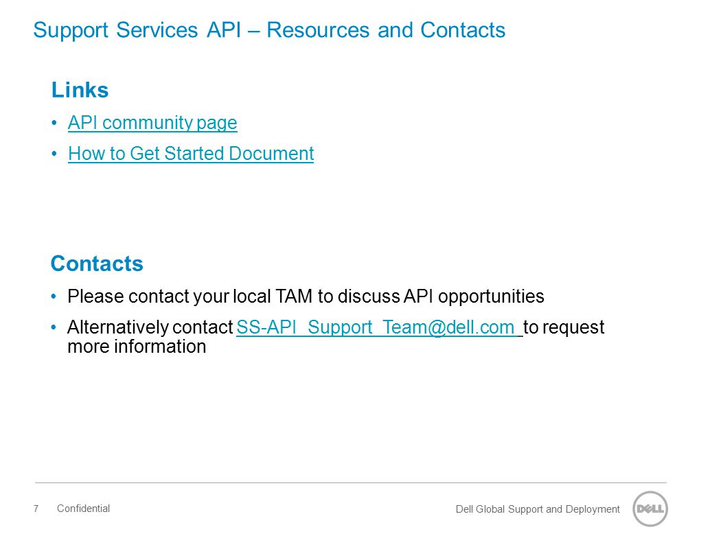 Dell Global Support and Deployment Support Services API – Resources and Contacts Contacts Please contact your local TAM to discuss API opportunities A