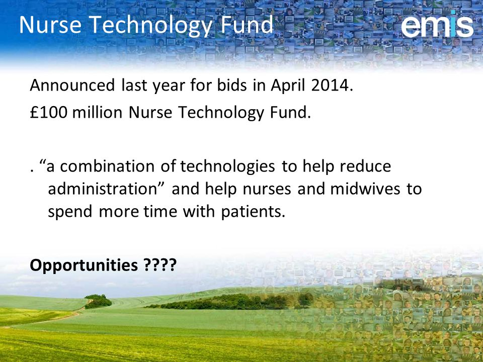 Nurse Technology Fund Announced last year for bids in April 2014.