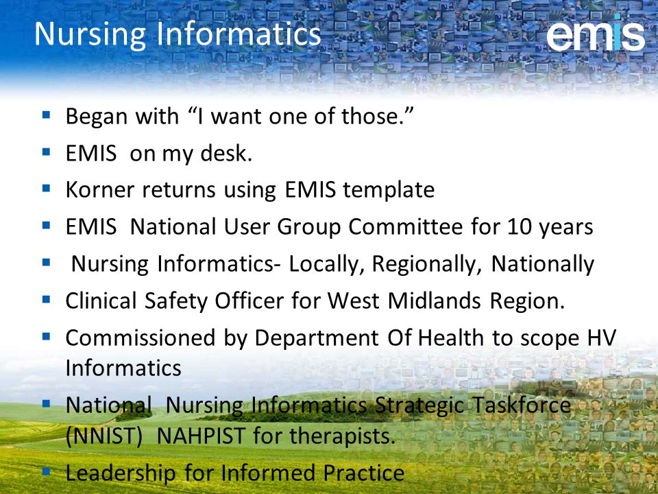Nursing Informatics  Began with I want one of those.  EMIS on my desk.