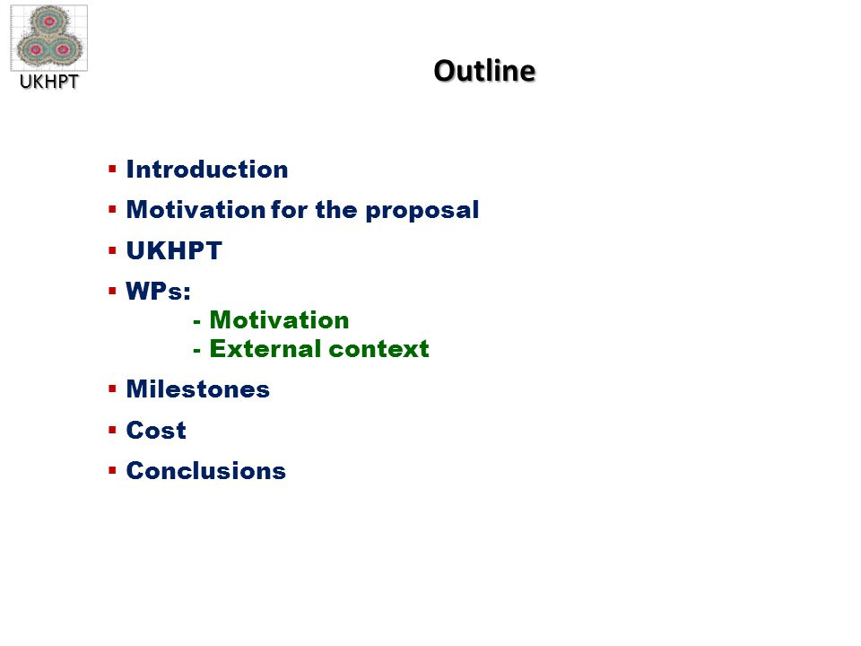 UKHPT Outline  Introduction  Motivation for the proposal  UKHPT  WPs: - Motivation - External context  Milestones  Cost  Conclusions