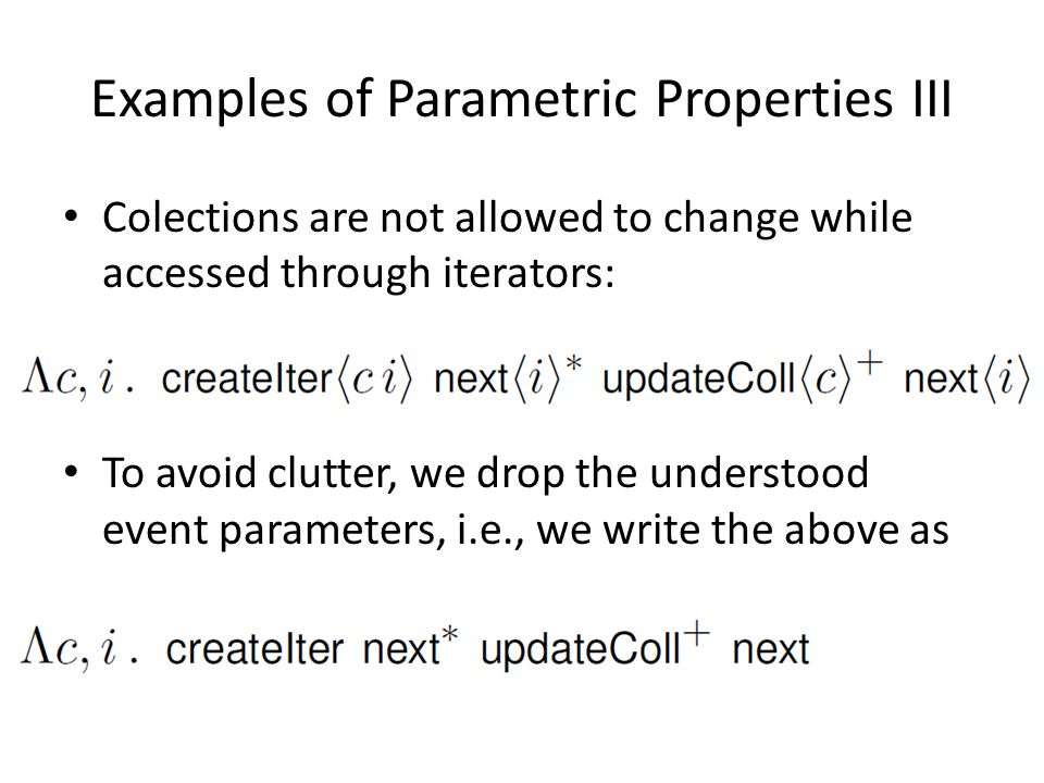 Examples of Parametric Properties III Colections are not allowed to change while accessed through iterators: To avoid clutter, we drop the understood