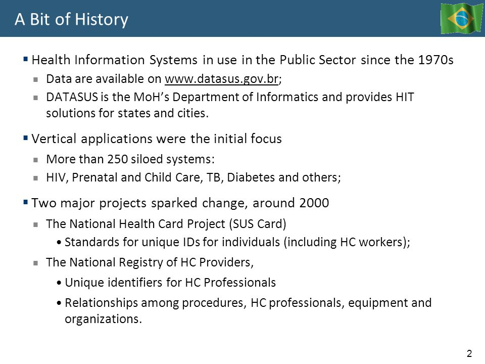 2 A Bit of History  Health Information Systems in use in the Public Sector since the 1970s  Data are available on www.datasus.gov.br;www.datasus.gov