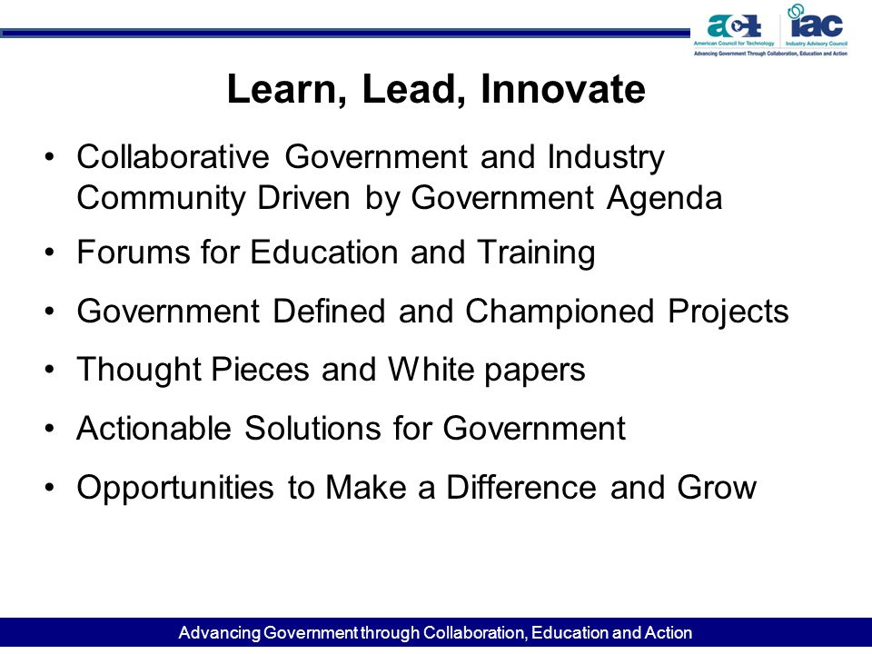 Advancing Government through Collaboration, Education and Action Learn, Lead, Innovate Collaborative Government and Industry Community Driven by Gover