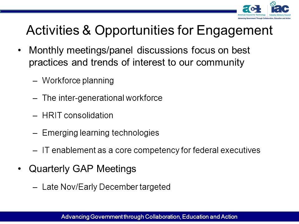 Advancing Government through Collaboration, Education and Action Activities & Opportunities for Engagement Monthly meetings/panel discussions focus on