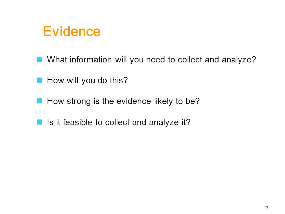 Evidence What information will you need to collect and analyze.