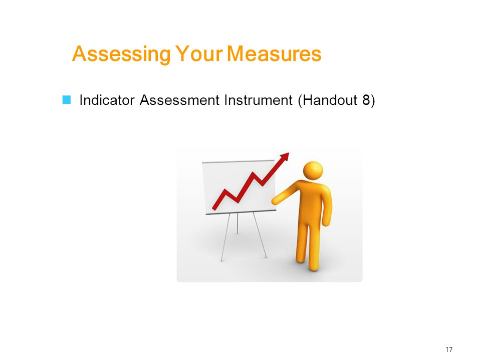 Assessing Your Measures Indicator Assessment Instrument (Handout 8) 17