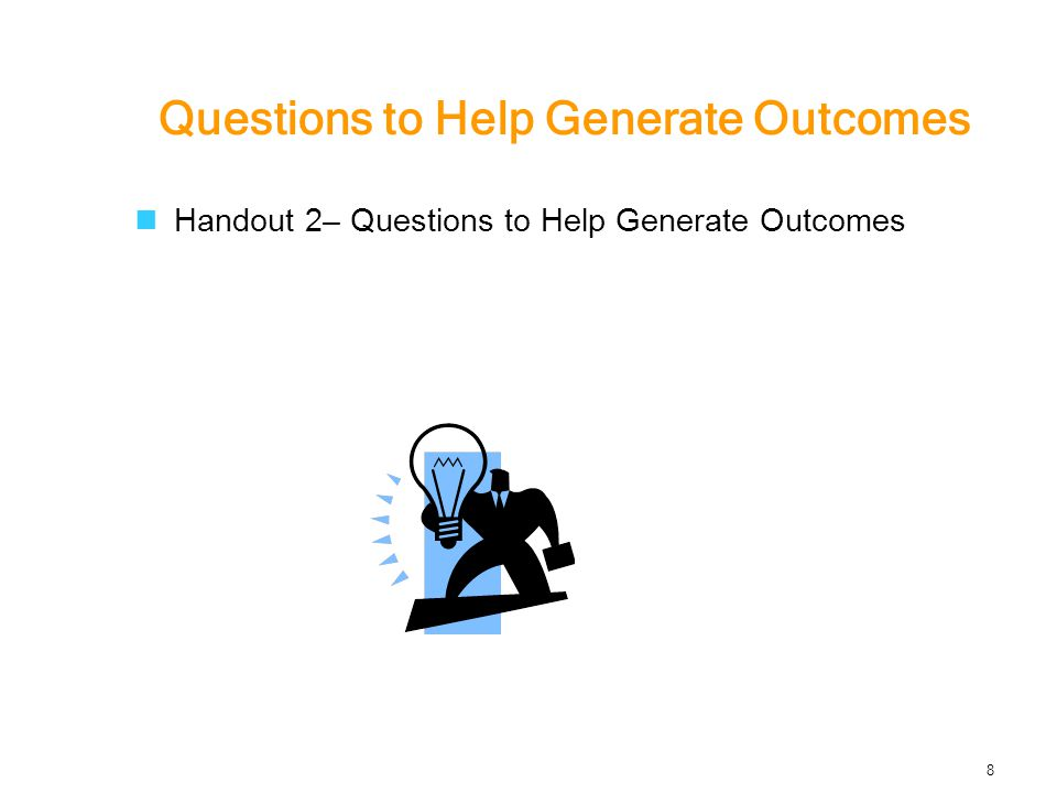 Questions to Help Generate Outcomes Handout 2– Questions to Help Generate Outcomes 8