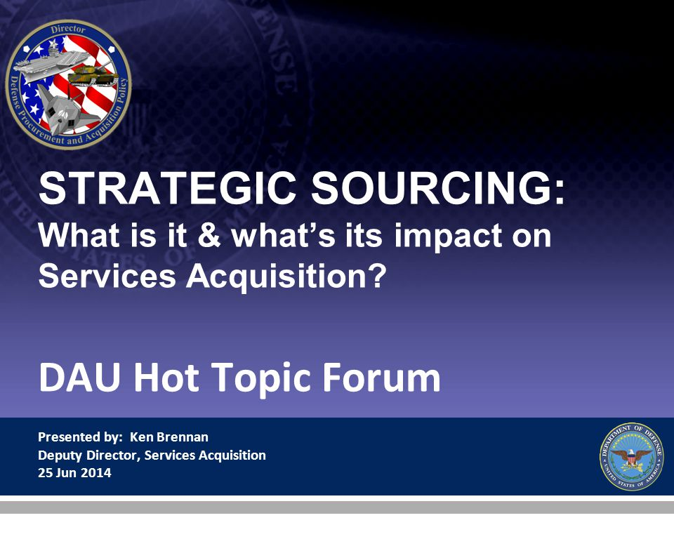 STRATEGIC SOURCING: What is it & what's its impact on Services Acquisition.