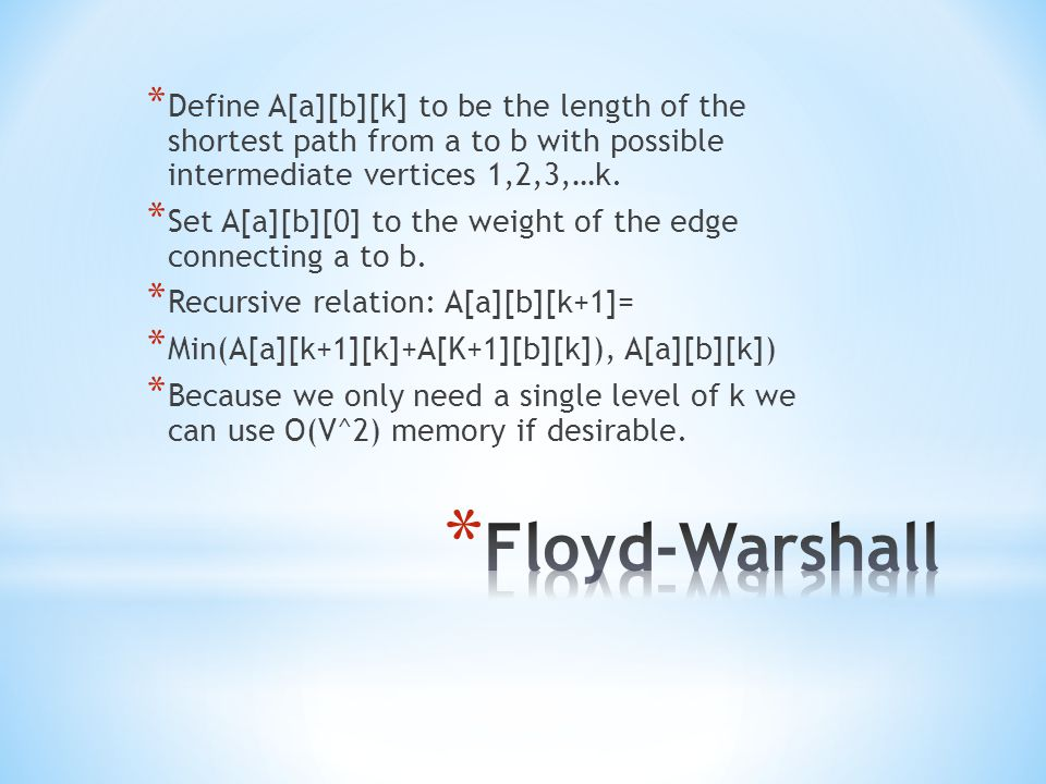 * Define A[a][b][k] to be the length of the shortest path from a to b with possible intermediate vertices 1,2,3,…k.