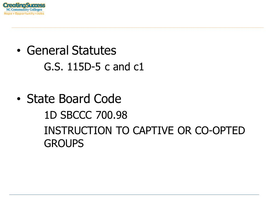 General Statutes G.S. 115D ‑ 5 c and c1 State Board Code 1D SBCCC 700.98 INSTRUCTION TO CAPTIVE OR CO-OPTED GROUPS