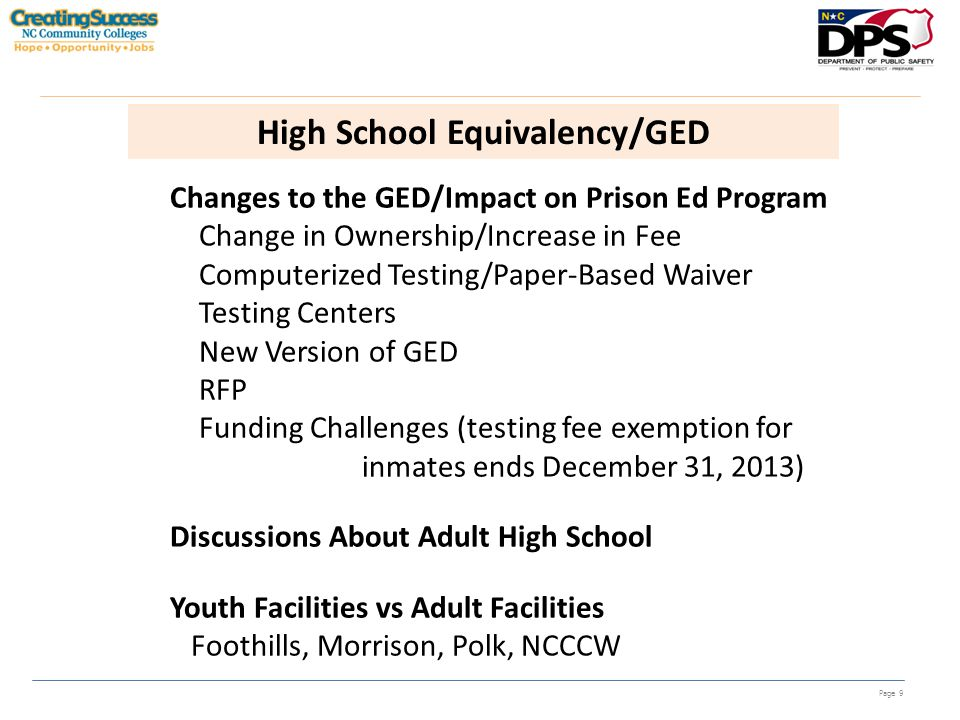 Page 9 High School Equivalency/GED Changes to the GED/Impact on Prison Ed Program Change in Ownership/Increase in Fee Computerized Testing/Paper-Based