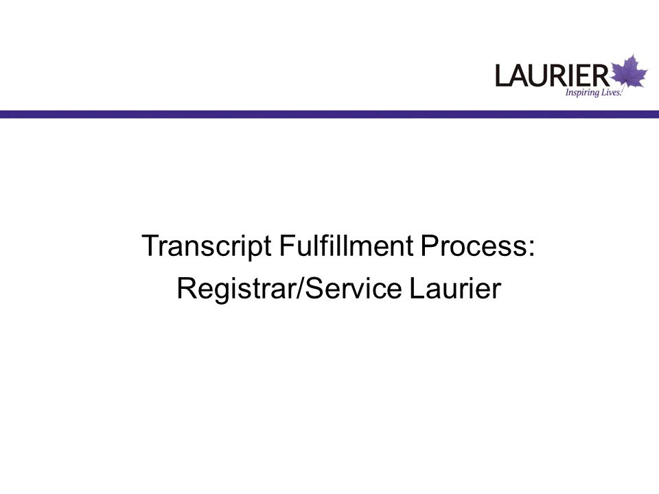 Transcript Fulfillment Process: Registrar/Service Laurier