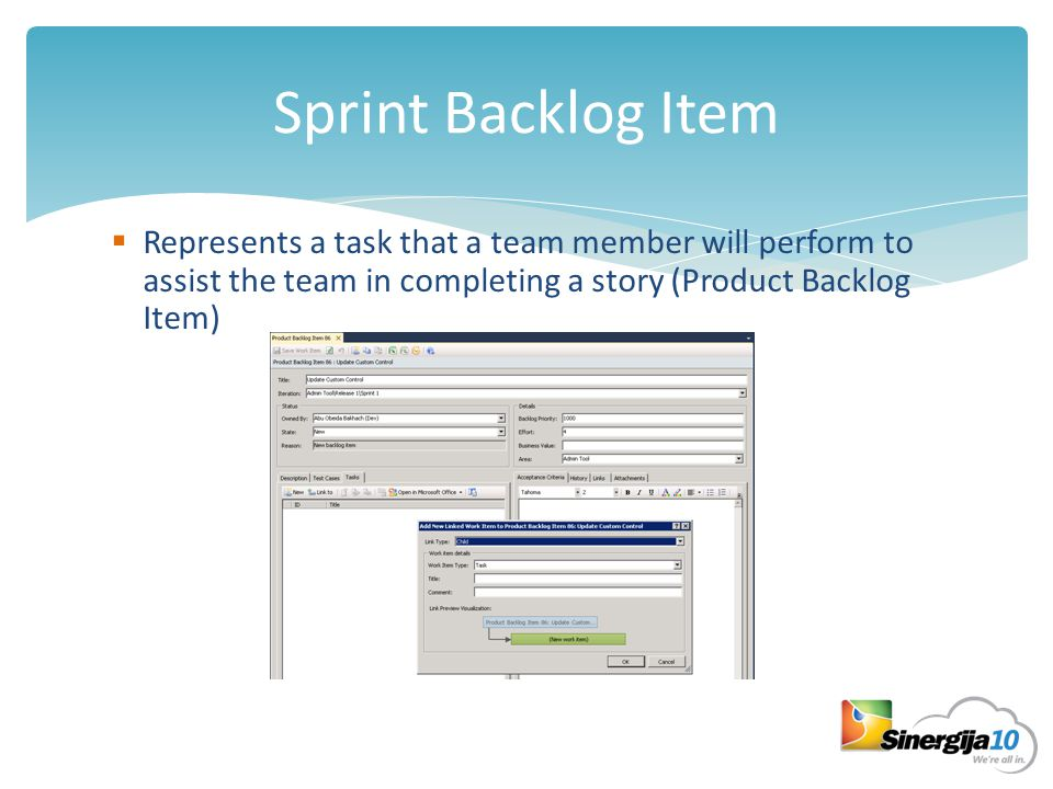Sprint Backlog Item  Represents a task that a team member will perform to assist the team in completing a story (Product Backlog Item)