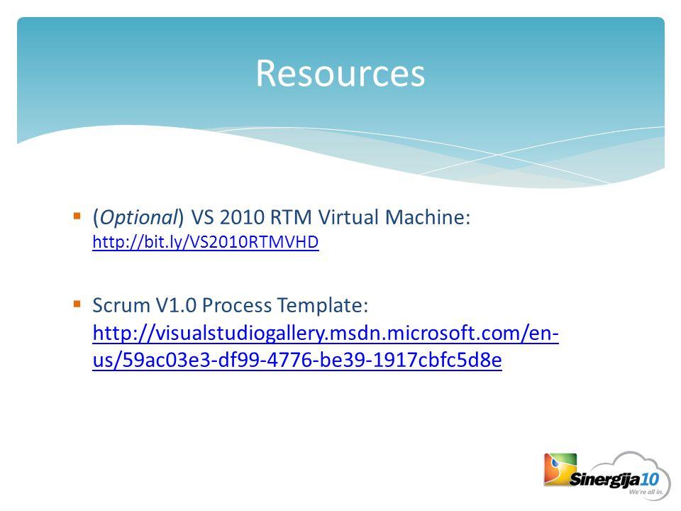 Resources  (Optional) VS 2010 RTM Virtual Machine: http://bit.ly/VS2010RTMVHD http://bit.ly/VS2010RTMVHD  Scrum V1.0 Process Template: http://visual
