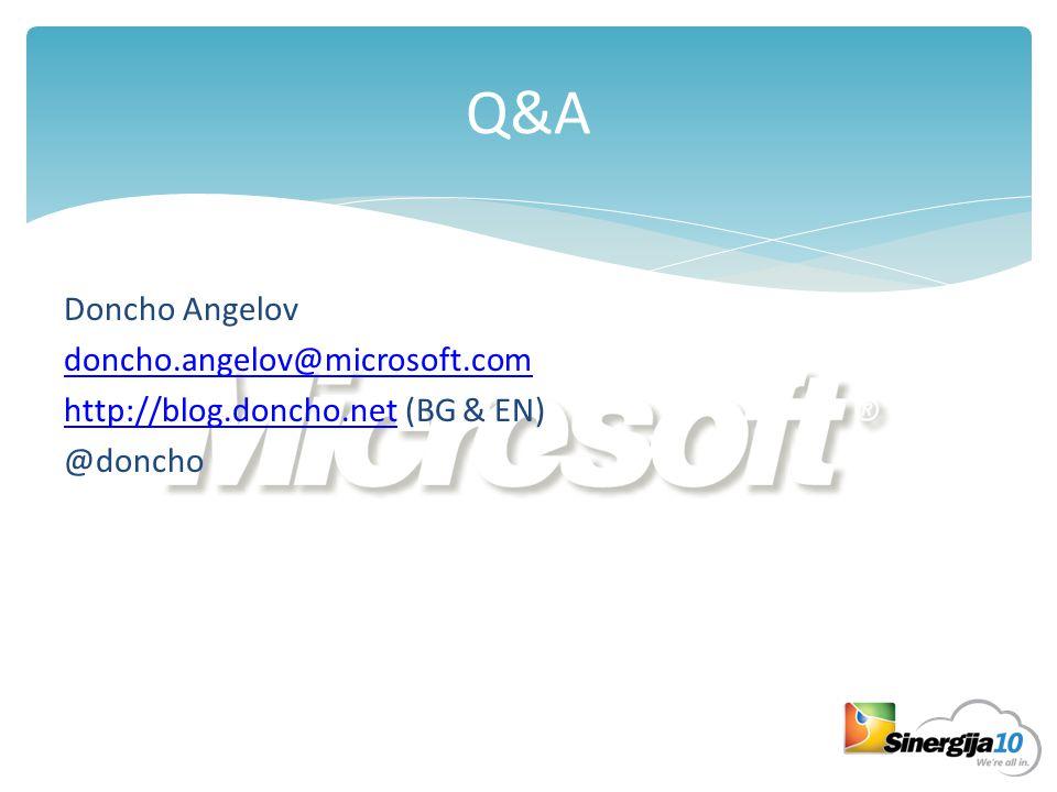 Q&A Doncho Angelov doncho.angelov@microsoft.com http://blog.doncho.nethttp://blog.doncho.net (BG & EN) @doncho