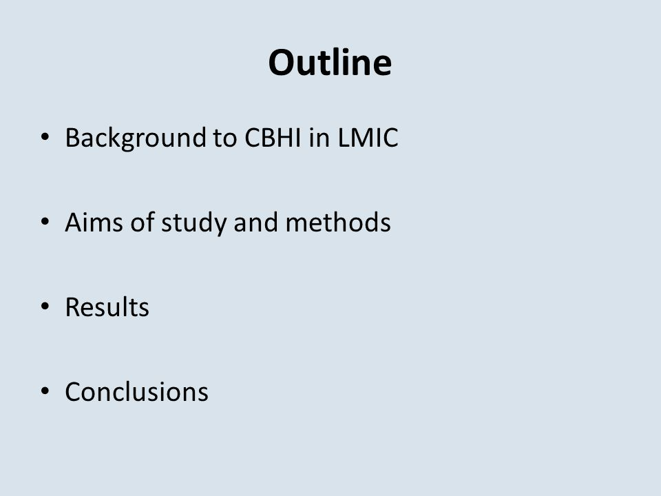 Outline Background to CBHI in LMIC Aims of study and methods Results Conclusions