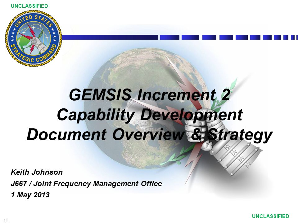 2L UNCLASSIFIED Agenda BLUF GEMSIS Program Overview –Roadmap –Block Approach –Requirements GEMSIS Configuration Management Board Requirements Definition Package (RDP) Schedule & Next Steps