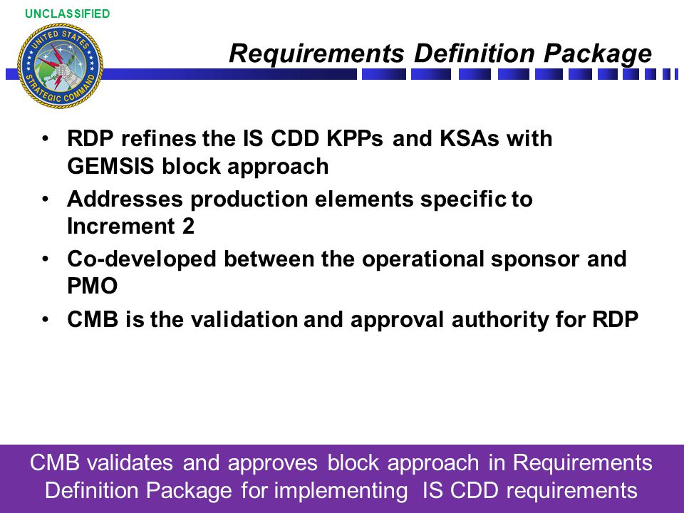 9L UNCLASSIFIED Requirements Definition Package RDP refines the IS CDD KPPs and KSAs with GEMSIS block approach Addresses production elements specific