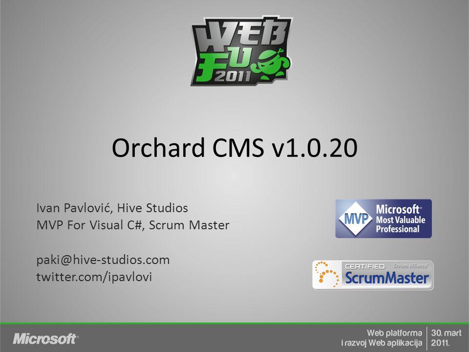 Orchard CMS v1.0.20 Ivan Pavlović, Hive Studios MVP For Visual C#, Scrum Master paki@hive-studios.com twitter.com/ipavlovi