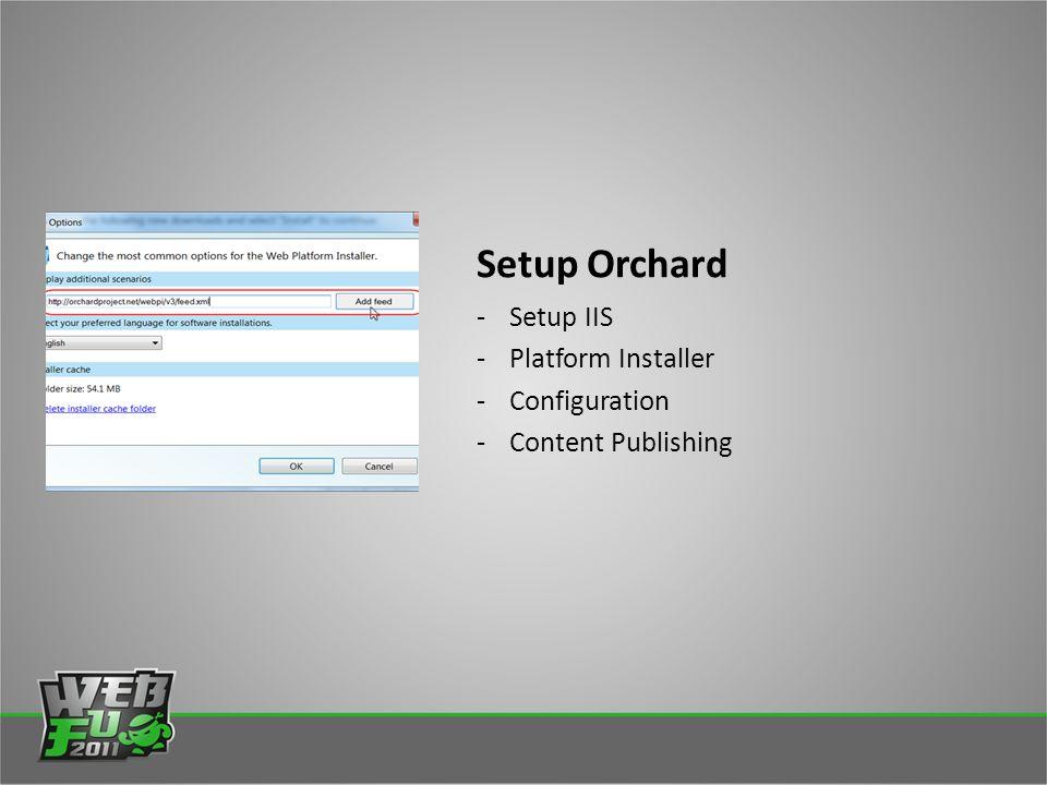 Setup Orchard -Setup IIS -Platform Installer -Configuration -Content Publishing