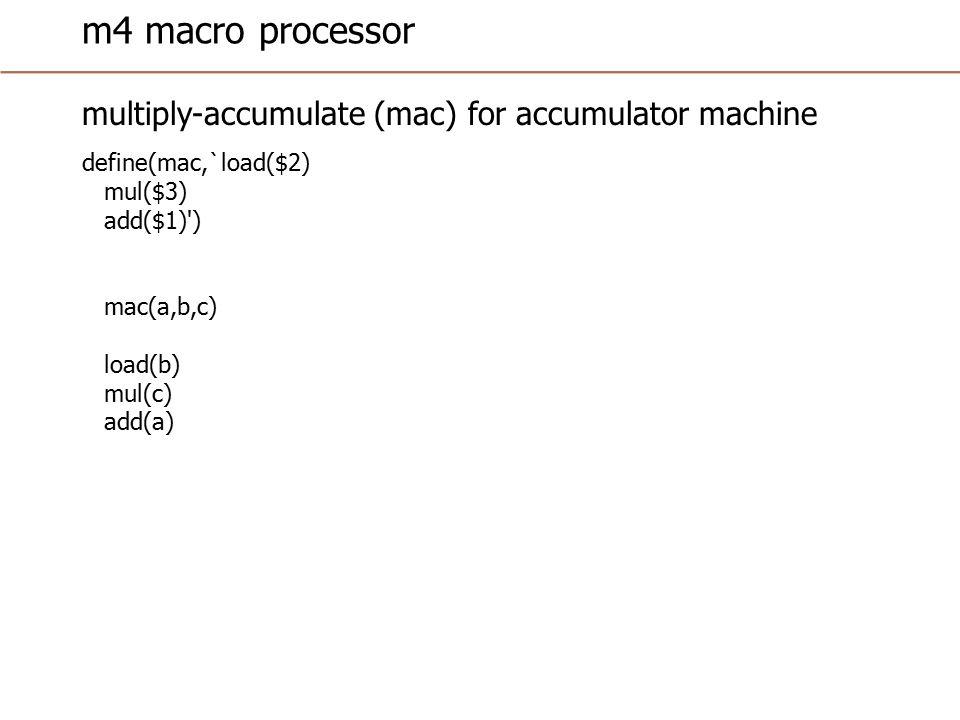 m4 macro processor multiply-accumulate (mac) for accumulator machine define(mac,`load($2) mul($3) add($1) ) mac(a,b,c) load(b) mul(c) add(a)