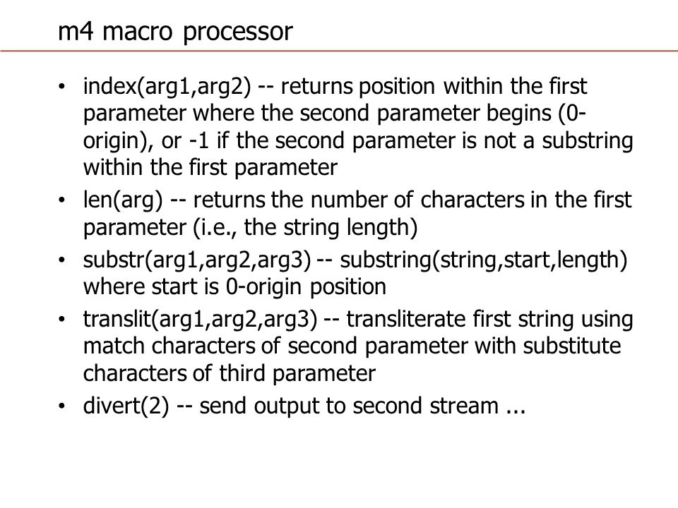 m4 macro processor undivert -- print all streams dnl -- delete rest of line, including newline debugmode(V) -- turns on tracing and debugging output