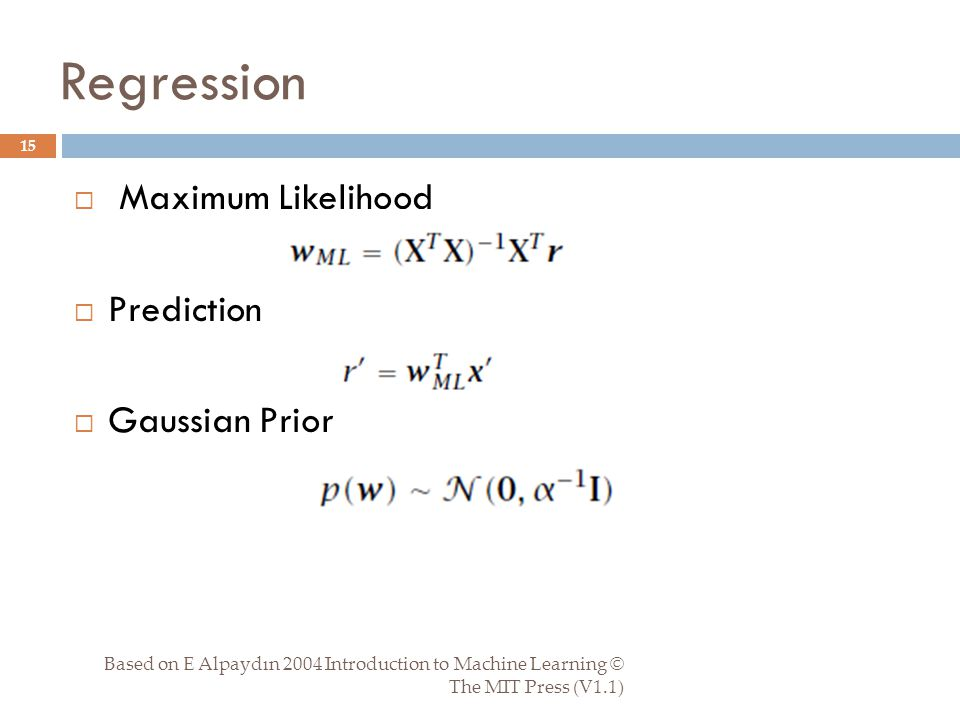 Regression Based on E Alpaydın 2004 Introduction to Machine Learning © The MIT Press (V1.1) 15  Maximum Likelihood  Prediction  Gaussian Prior