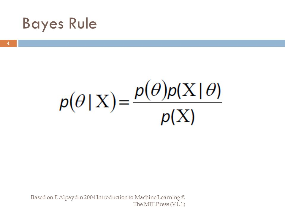 Bayes Rule Based on E Alpaydın 2004 Introduction to Machine Learning © The MIT Press (V1.1) 4