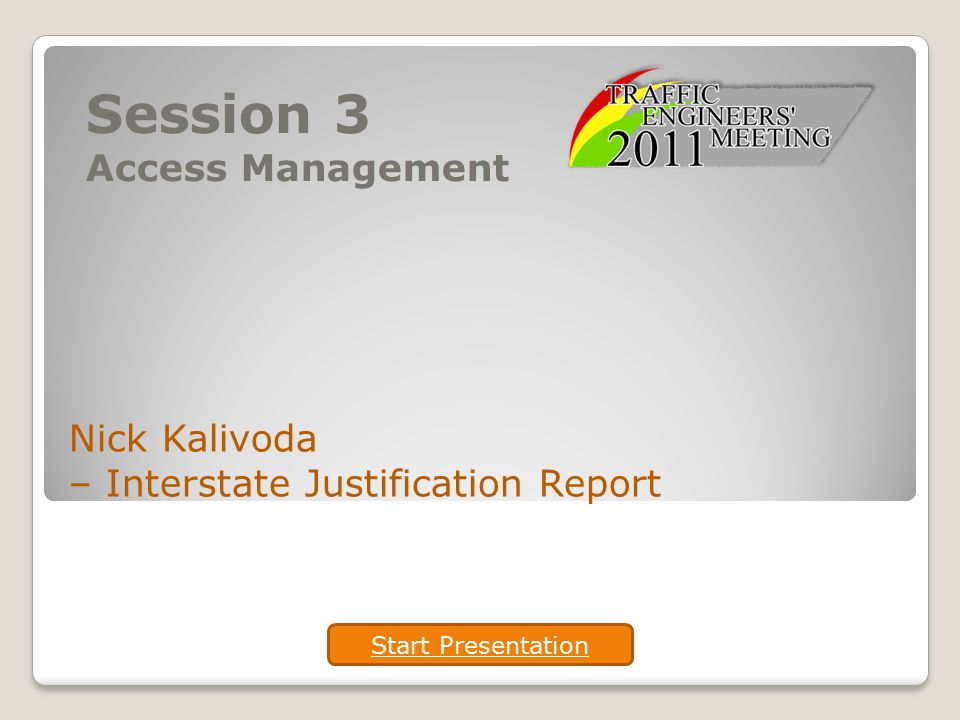 Session 3 Access Management Nick Kalivoda – Interstate Justification Report Start Presentation