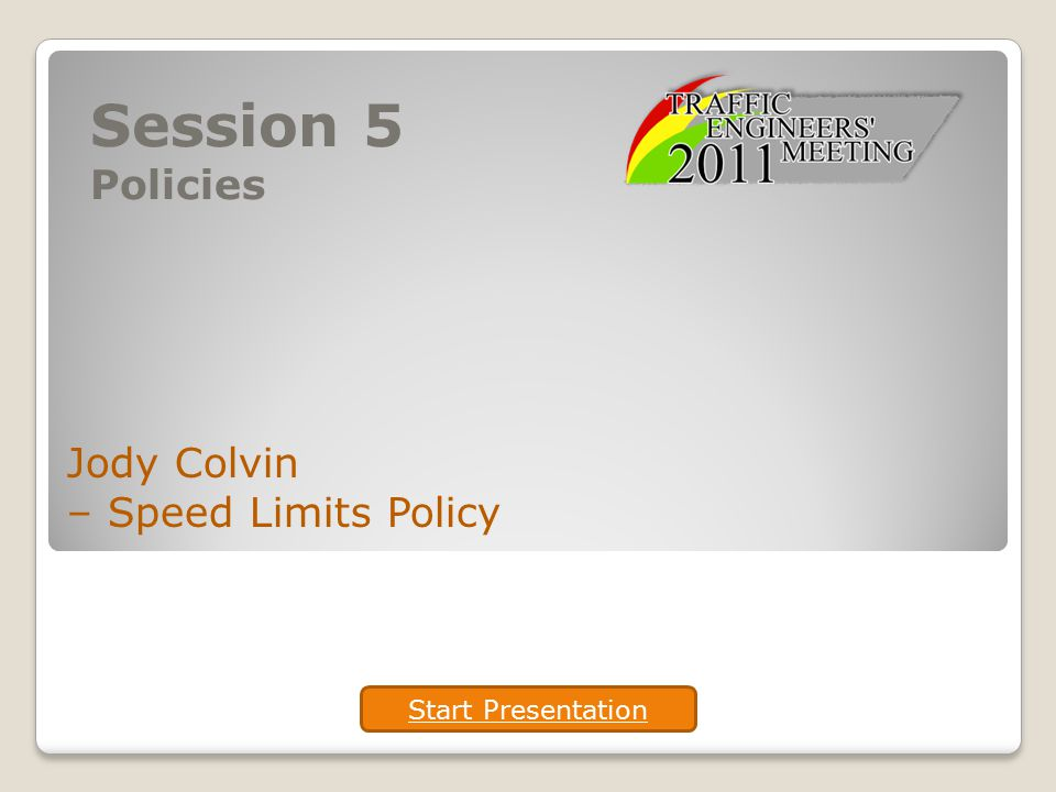 Session 5 Policies Jody Colvin – Speed Limits Policy Start Presentation
